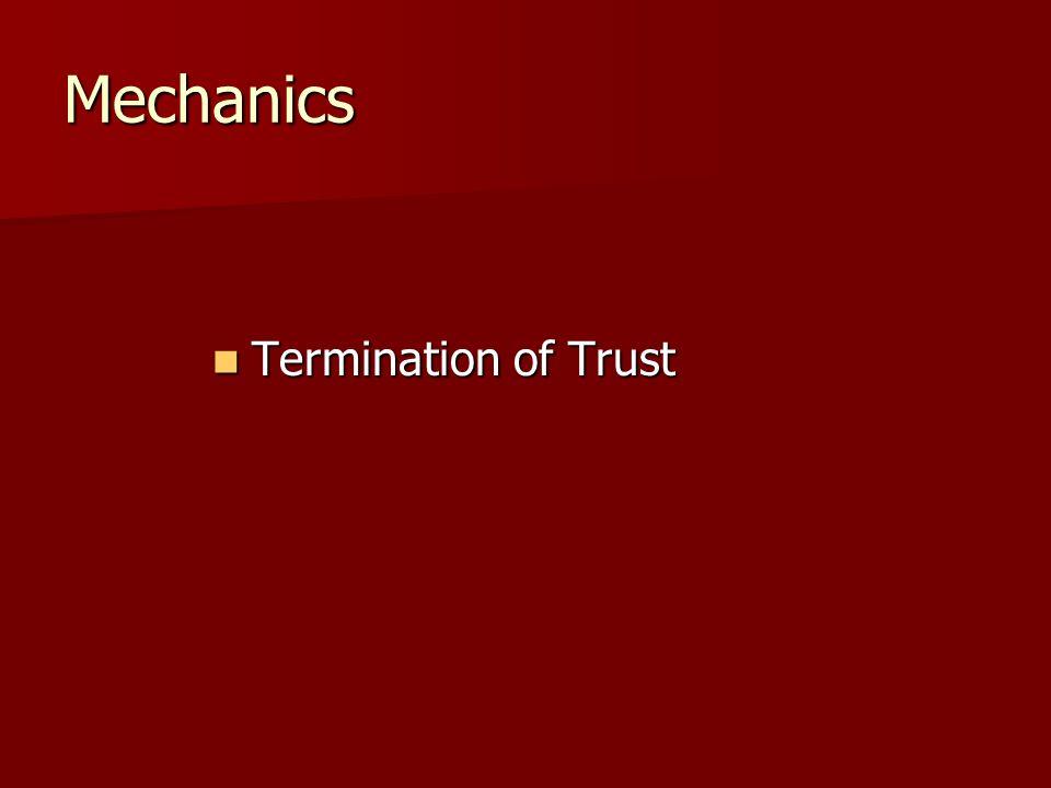 Mechanics Termination of Trust Termination of Trust