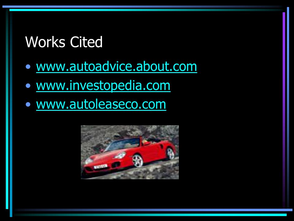 Works Cited www.autoadvice.about.com www.investopedia.com www.autoleaseco.com