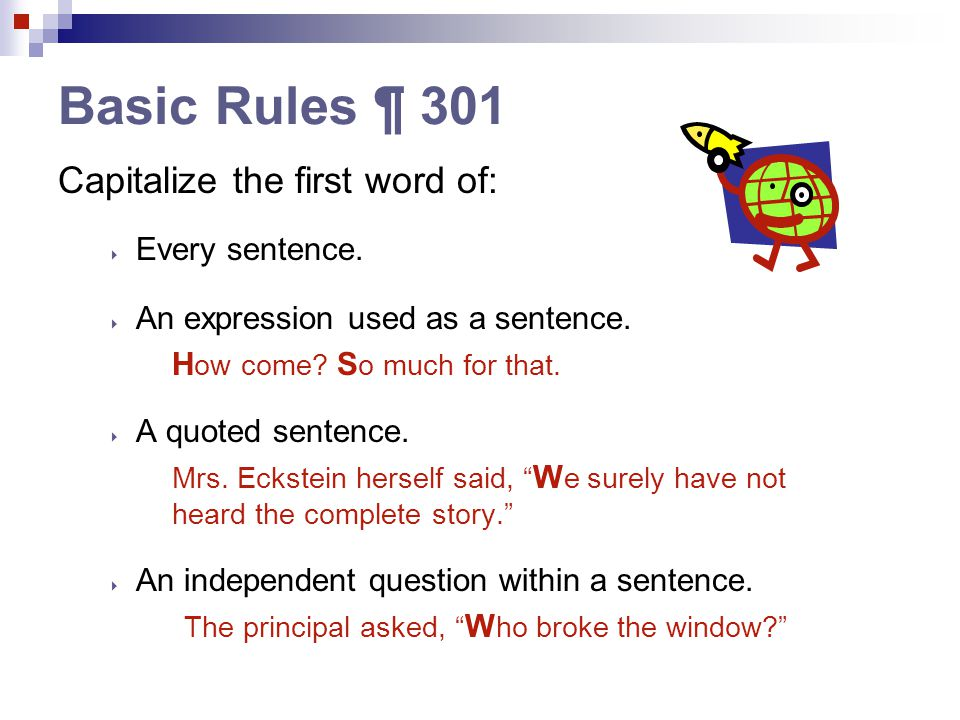 Basic Rules (¶ 301 cont'd) Capitalize the first word of:  Each item displayed in a list or outline.