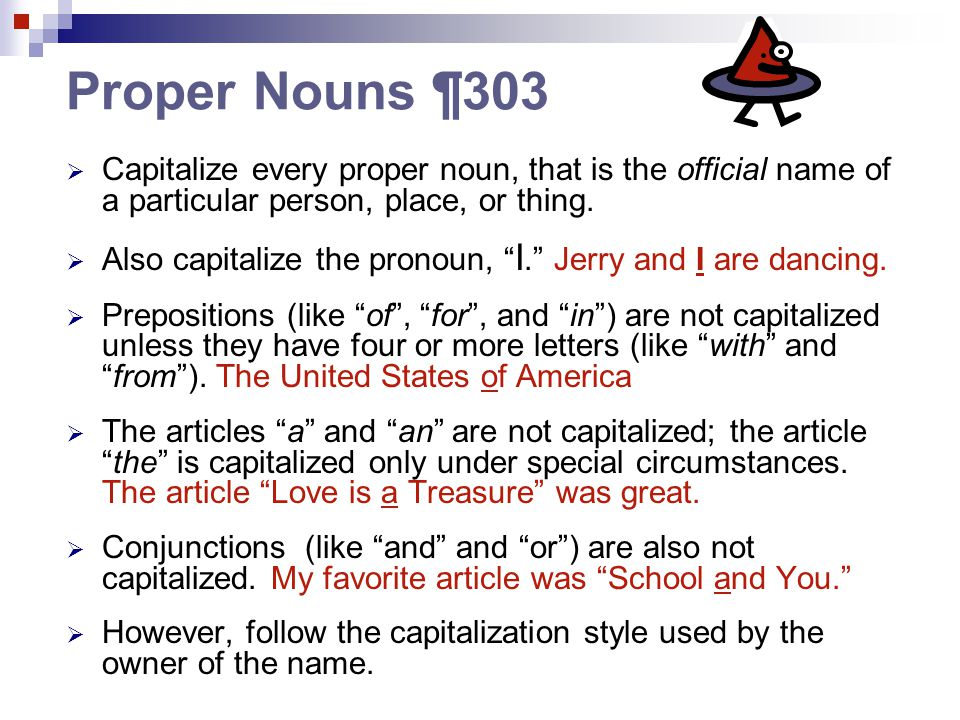 Proper Nouns ¶303  Capitalize every proper noun, that is the official name of a particular person, place, or thing.
