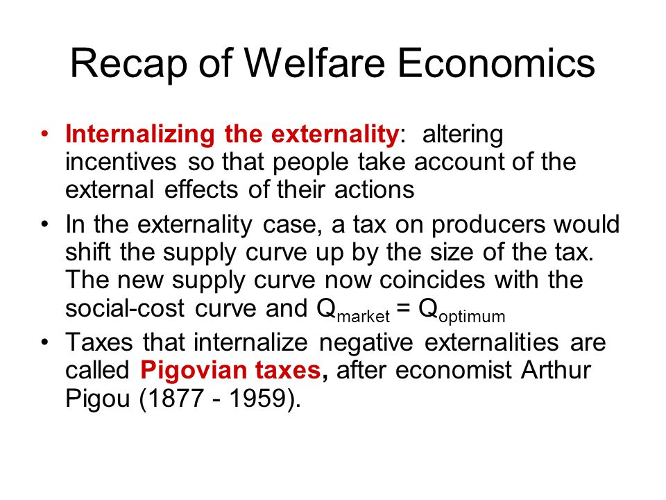 Positive Externalities In the presence of a positive externality, the social value of a good includes –private value – the direct value to buyers –external benefit – the value of the positive impact on bystanders The socially optimal Q maximizes welfare: –At any lower Q, the social value of additional units exceeds their cost.