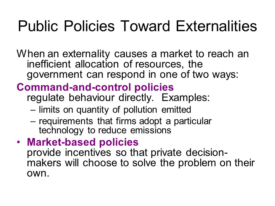 Market-Based Policy #1: Pigovian Taxes & Subsidies Instead of regulating behaviour in response to an externality, the government can use market- based policies to align private incentives with social efficiency.