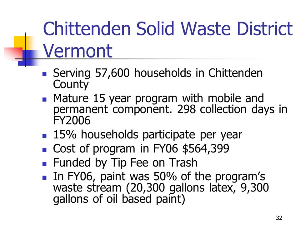 32 Chittenden Solid Waste District Vermont Serving 57,600 households in Chittenden County Mature 15 year program with mobile and permanent component.