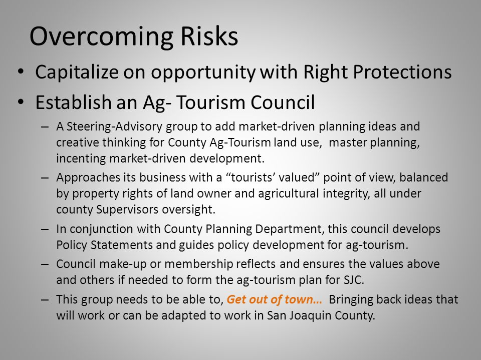 Overcoming Risks Capitalize on opportunity with Right Protections Establish an Ag- Tourism Council – A Steering-Advisory group to add market-driven pl