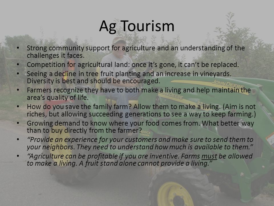 Ag Tourism Strong community support for agriculture and an understanding of the challenges it faces.