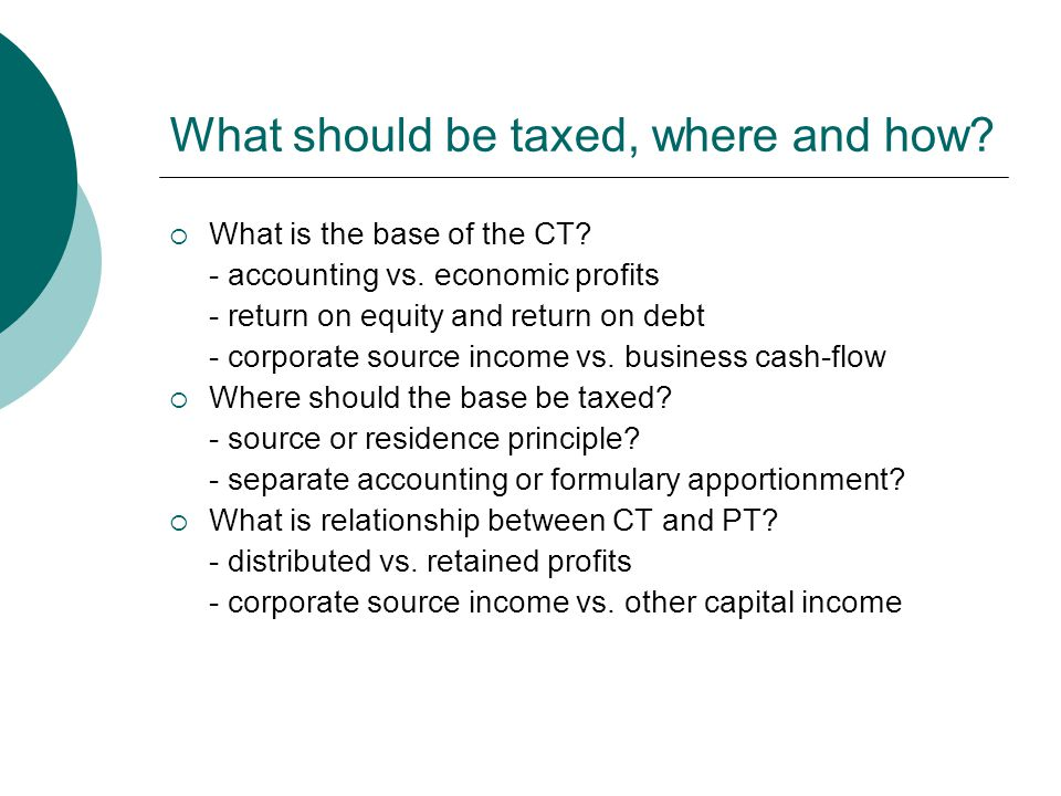 What should be taxed, where and how.  What is the base of the CT.