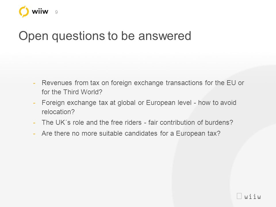  wiiw 9 Open questions to be answered -Revenues from tax on foreign exchange transactions for the EU or for the Third World? -Foreign exchange tax a