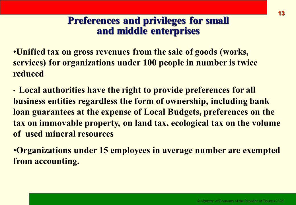 Preferences and privileges for small and middle enterprises 13 Unified tax on gross revenues from the sale of goods (works, services) for organizations under 100 people in number is twice reduced Local authorities have the right to provide preferences for all business entities regardless the form of ownership, including bank loan guarantees at the expense of Local Budgets, preferences on the tax on immovable property, on land tax, ecological tax on the volume of used mineral resources Organizations under 15 employees in average number are exempted from accounting.