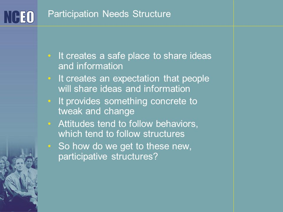 Participation Needs Structure It creates a safe place to share ideas and information It creates an expectation that people will share ideas and inform
