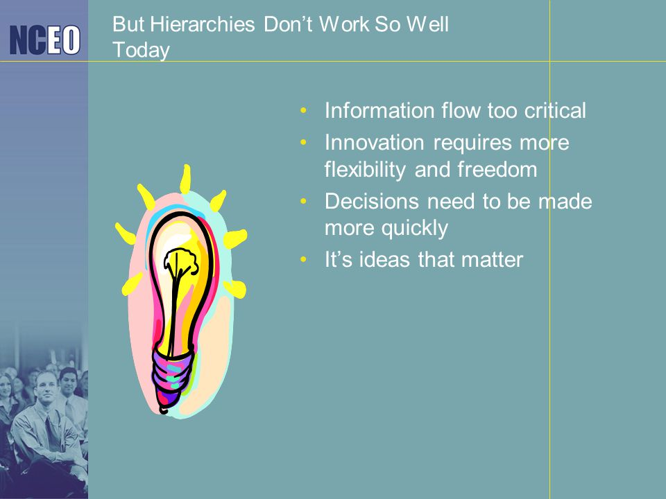 But Hierarchies Don't Work So Well Today Information flow too critical Innovation requires more flexibility and freedom Decisions need to be made more
