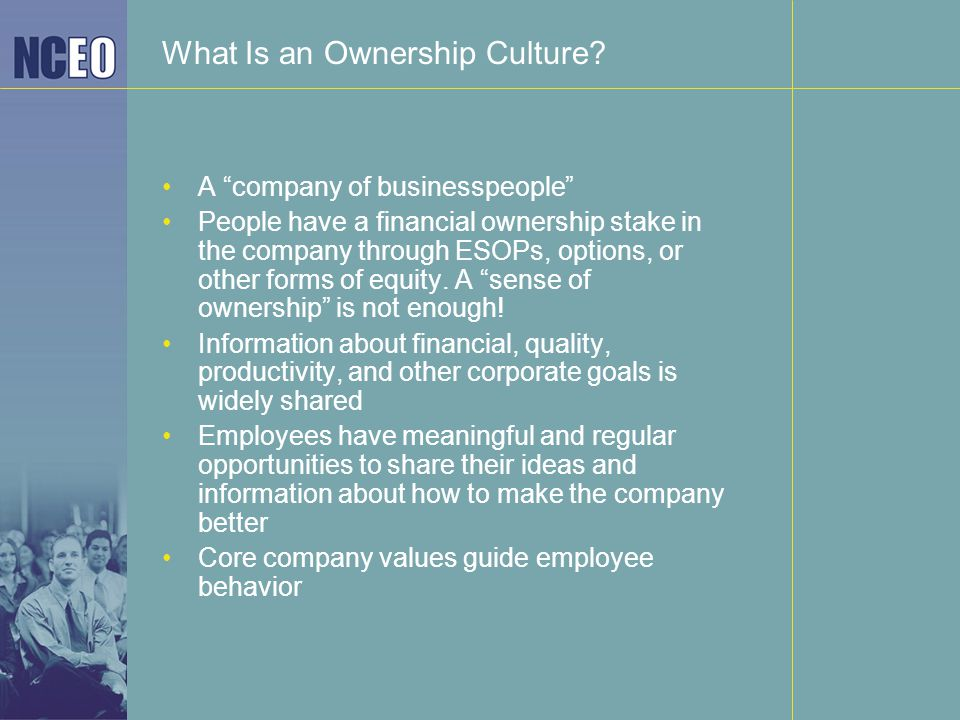 "What Is an Ownership Culture? A ""company of businesspeople"" People have a financial ownership stake in the company through ESOPs, options, or other fo"