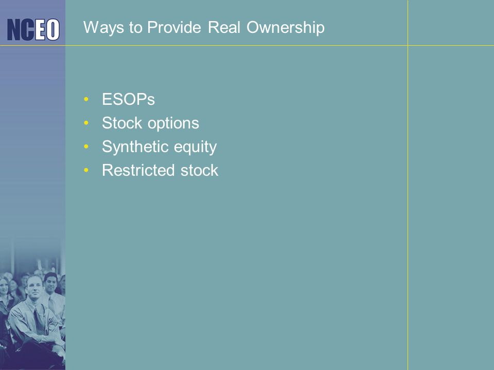 Ways to Provide Real Ownership ESOPs Stock options Synthetic equity Restricted stock