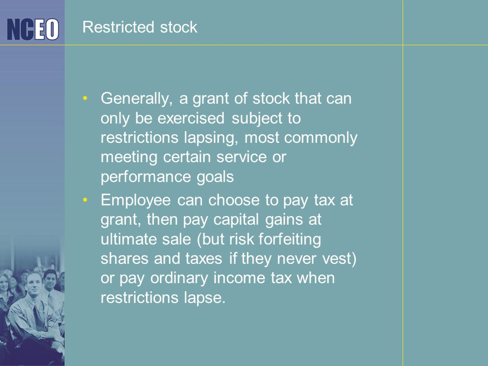 Restricted stock Generally, a grant of stock that can only be exercised subject to restrictions lapsing, most commonly meeting certain service or perf