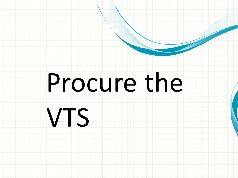 Procure the VTS
