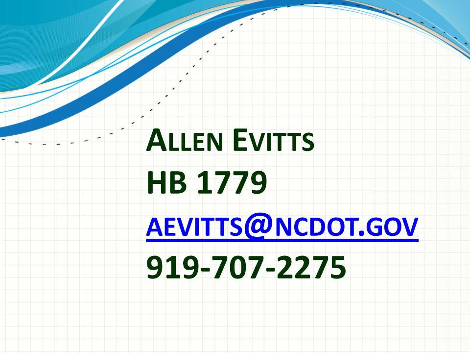 A LLEN E VITTS HB 1779 AEVITTS @ NCDOT. GOV 919-707-2275 AEVITTS @ NCDOT. GOV