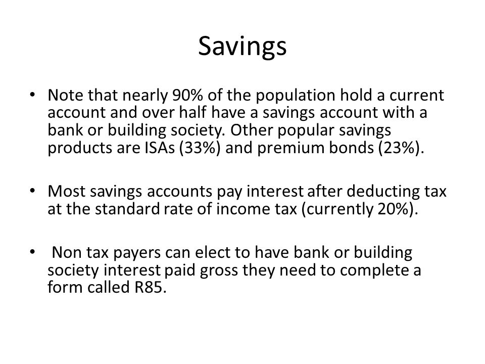Savings Note that nearly 90% of the population hold a current account and over half have a savings account with a bank or building society.