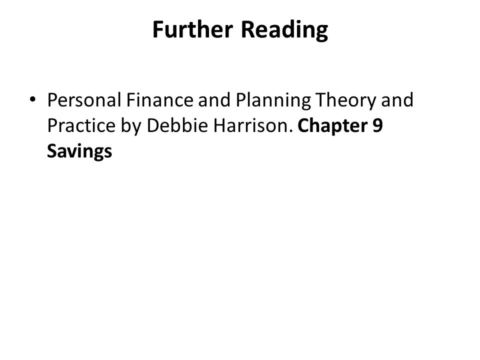 Further Reading Personal Finance and Planning Theory and Practice by Debbie Harrison.