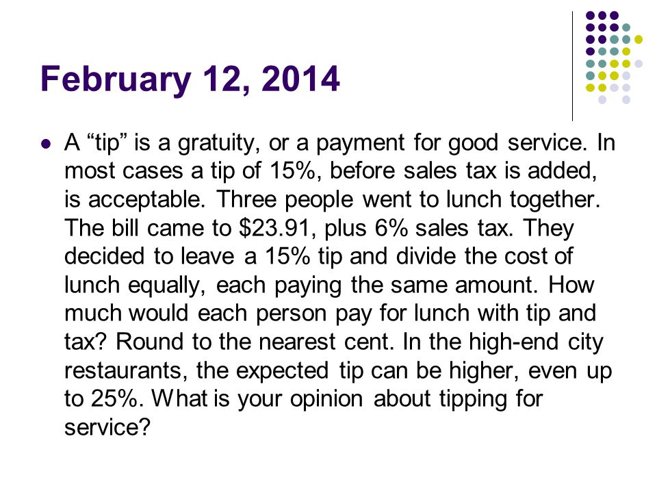 February 12, 2014 A tip is a gratuity, or a payment for good service.