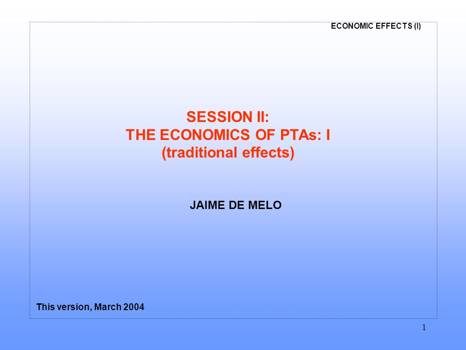 ECONOMIC EFFECTS (I) 2 OUTLINE: SESSION II  Viner's analysis: trade creation and Trade diversion  What do we know about the welfare effects of RTAs.