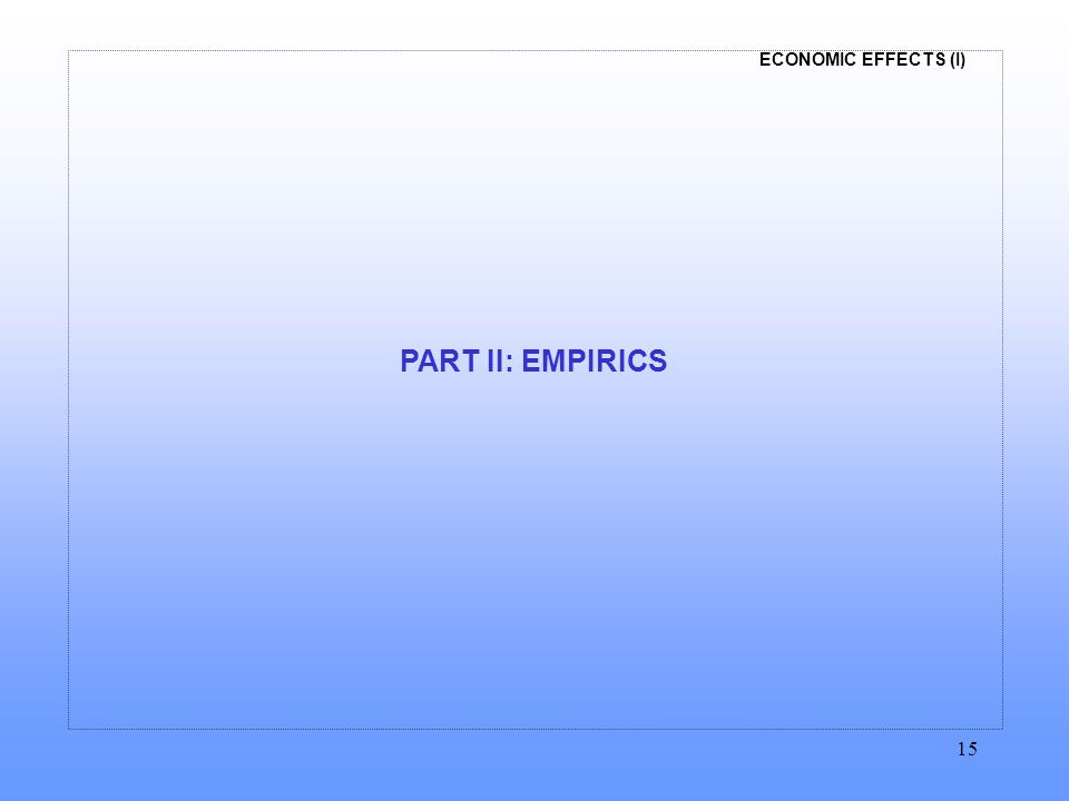 ECONOMIC EFFECTS (I) 15 PART II: EMPIRICS