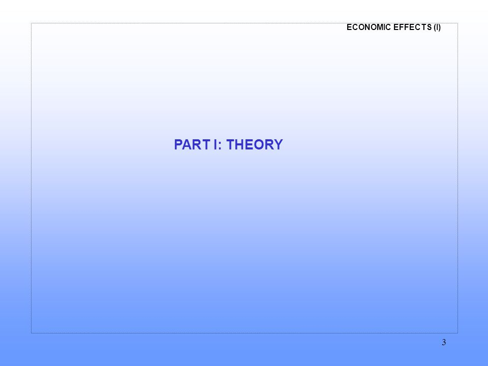 ECONOMIC EFFECTS (I) 3 PART I: THEORY