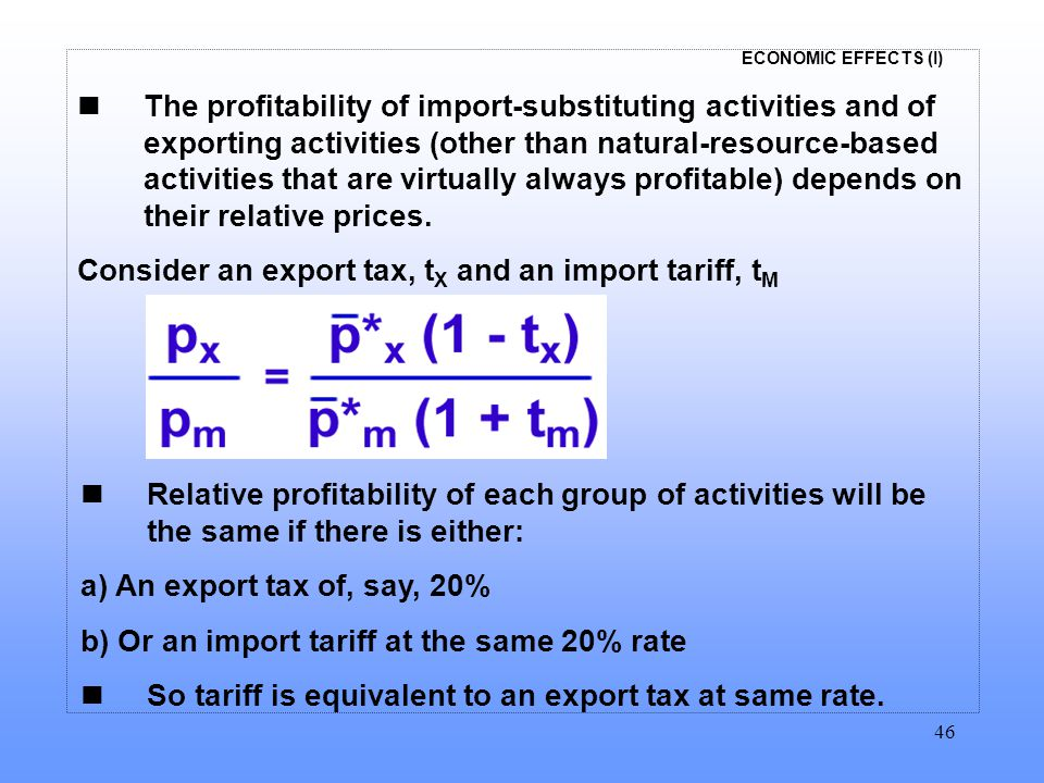 ECONOMIC EFFECTS (I) 46 The profitability of import-substituting activities and of exporting activities (other than natural-resource-based activities