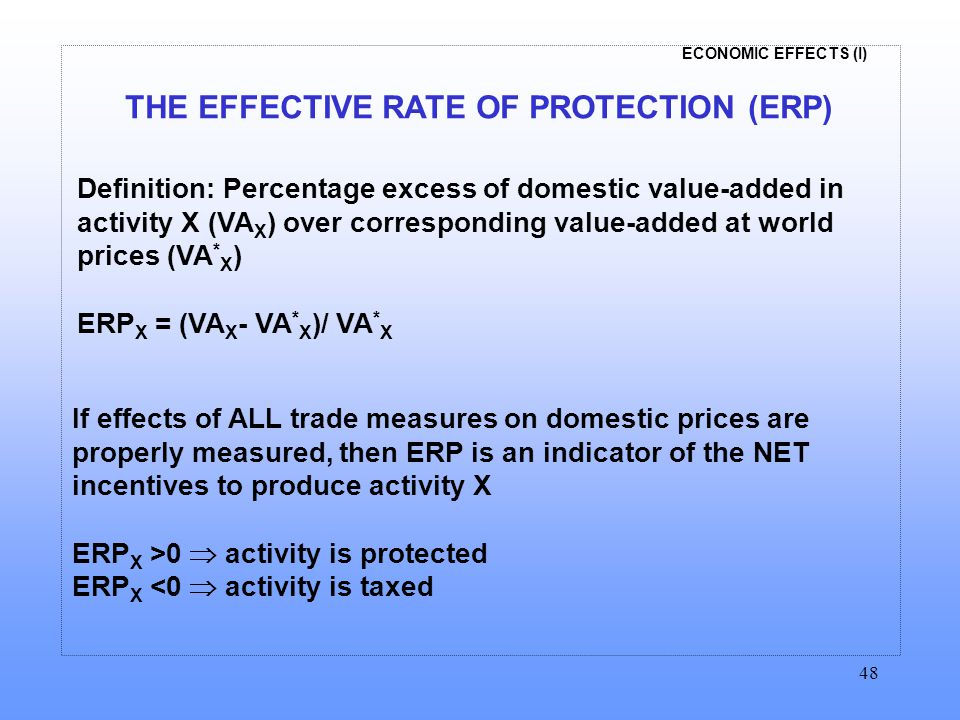 ECONOMIC EFFECTS (I) 48 Definition: Percentage excess of domestic value-added in activity X (VA X ) over corresponding value-added at world prices (VA