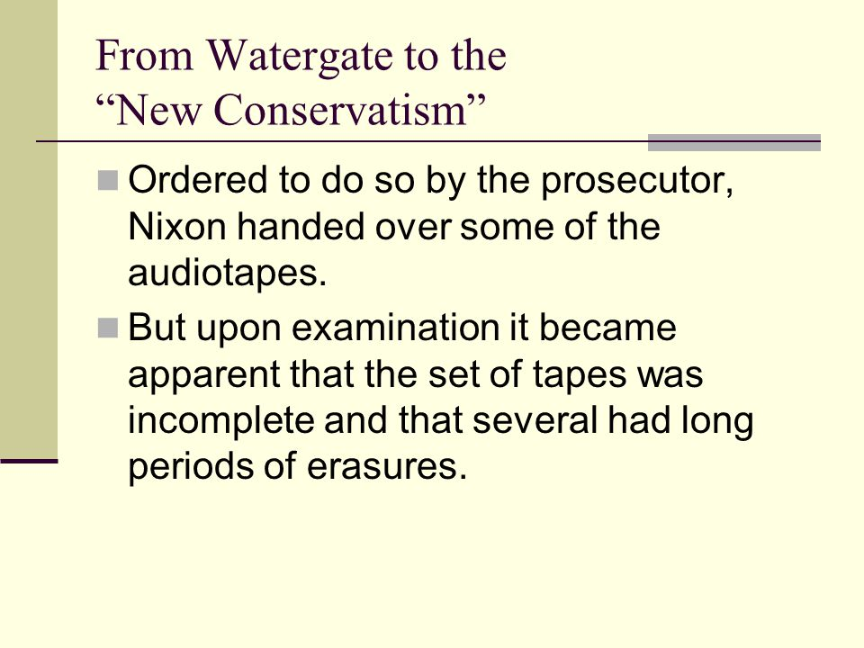 From Watergate to the New Conservatism Ordered to do so by the prosecutor, Nixon handed over some of the audiotapes.