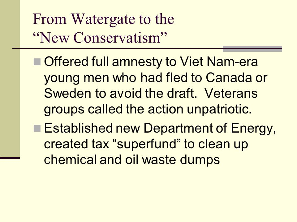 From Watergate to the New Conservatism Offered full amnesty to Viet Nam-era young men who had fled to Canada or Sweden to avoid the draft.