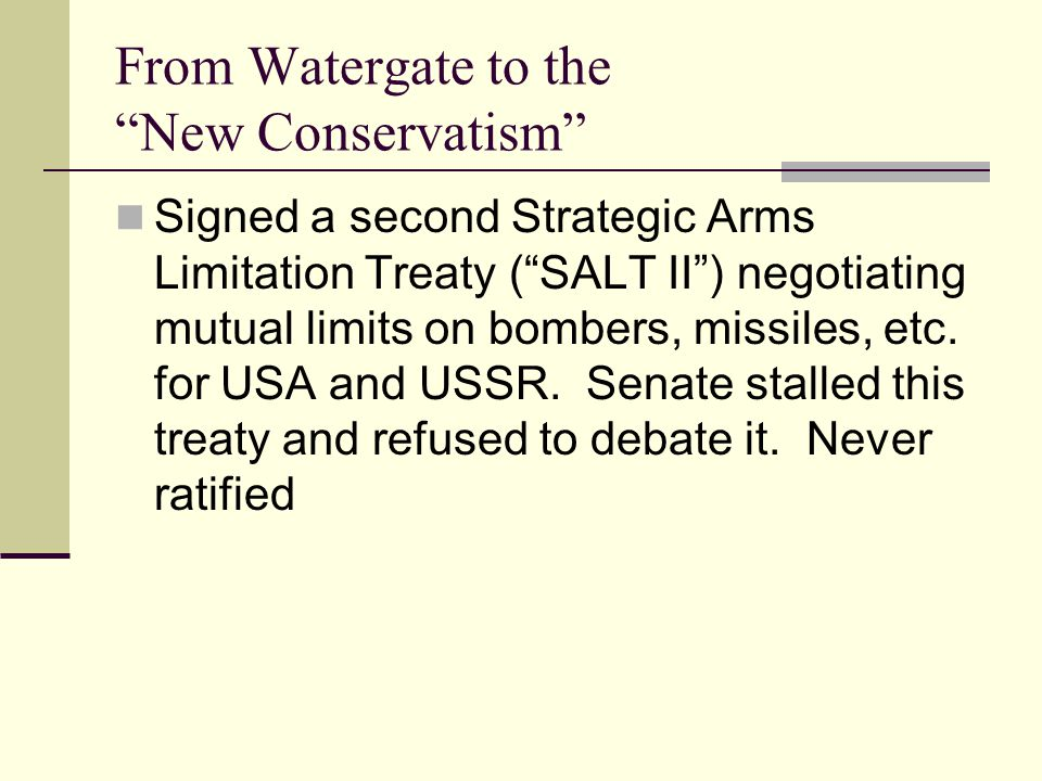 From Watergate to the New Conservatism Signed a second Strategic Arms Limitation Treaty ( SALT II ) negotiating mutual limits on bombers, missiles, etc.