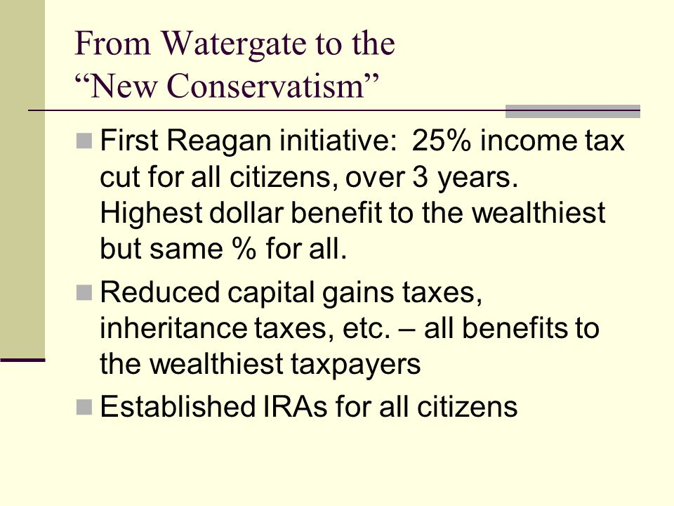 From Watergate to the New Conservatism First Reagan initiative: 25% income tax cut for all citizens, over 3 years.