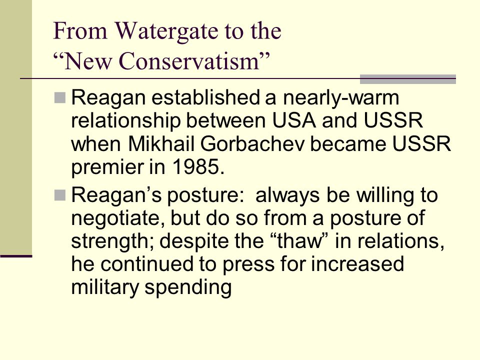 From Watergate to the New Conservatism Reagan established a nearly-warm relationship between USA and USSR when Mikhail Gorbachev became USSR premier in 1985.