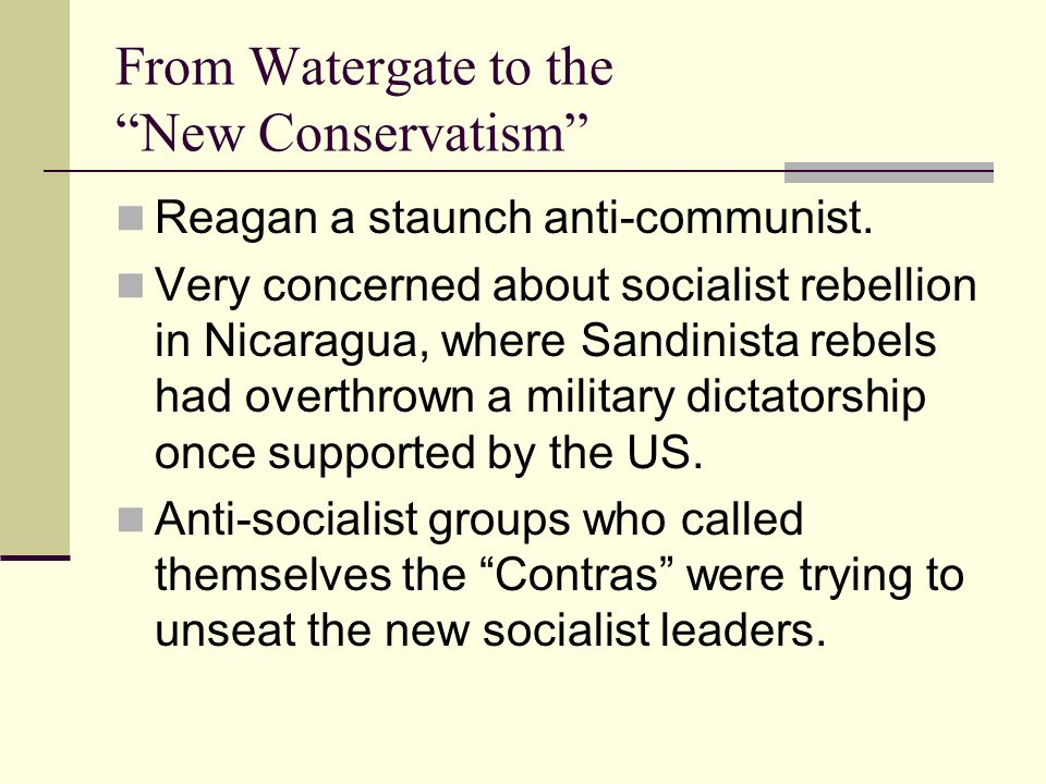 From Watergate to the New Conservatism Reagan a staunch anti-communist.