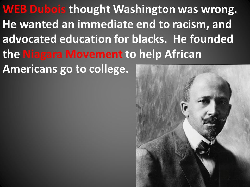 WEB Dubois thought Washington was wrong.
