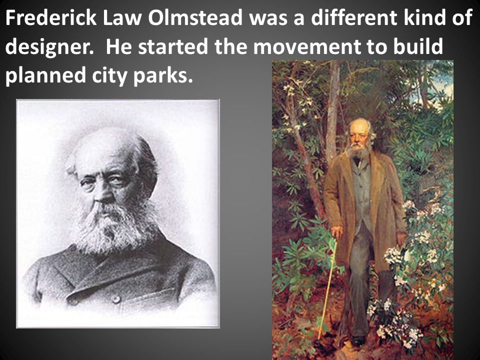 Frederick Law Olmstead was a different kind of designer.