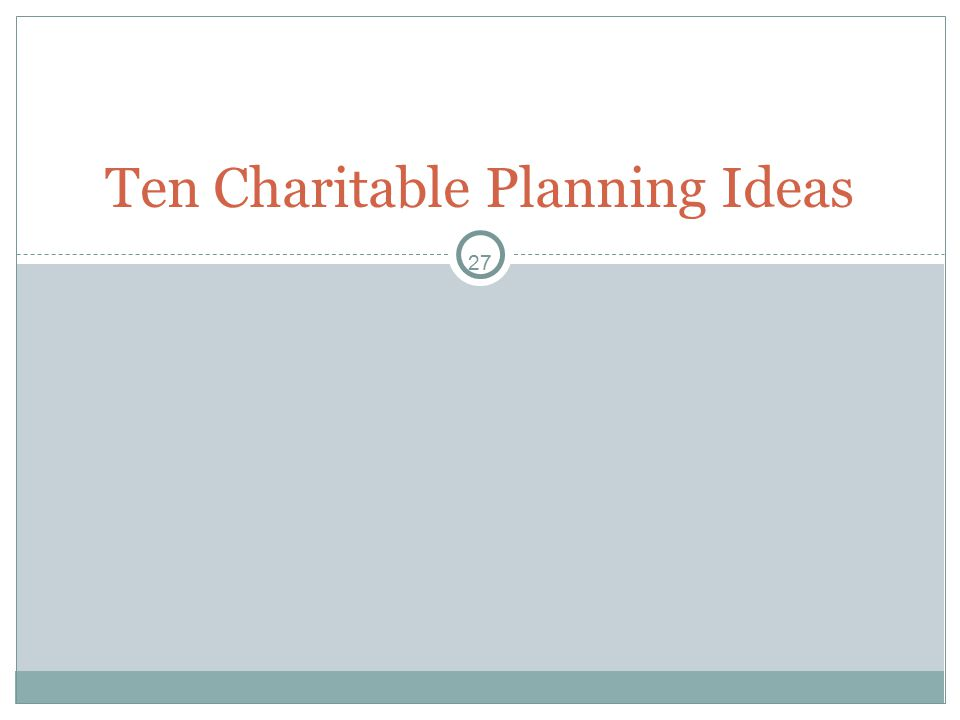 27 Ten Charitable Planning Ideas