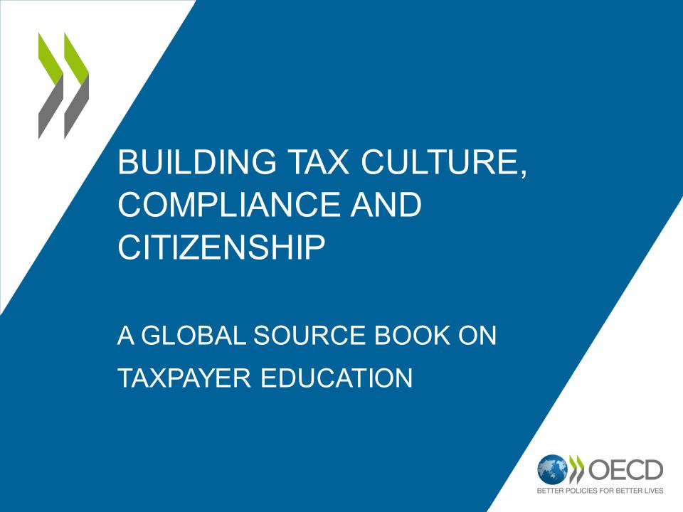 BUILDING TAX CULTURE, COMPLIANCE AND CITIZENSHIP A GLOBAL SOURCE BOOK ON TAXPAYER EDUCATION