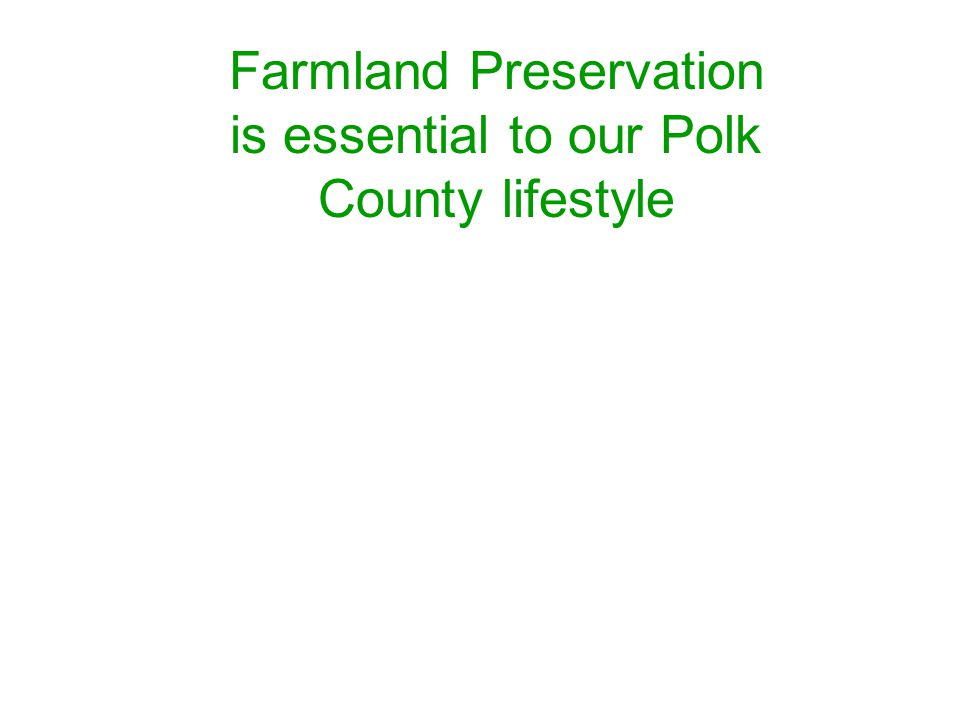 Farmland Preservation is essential to our Polk County lifestyle