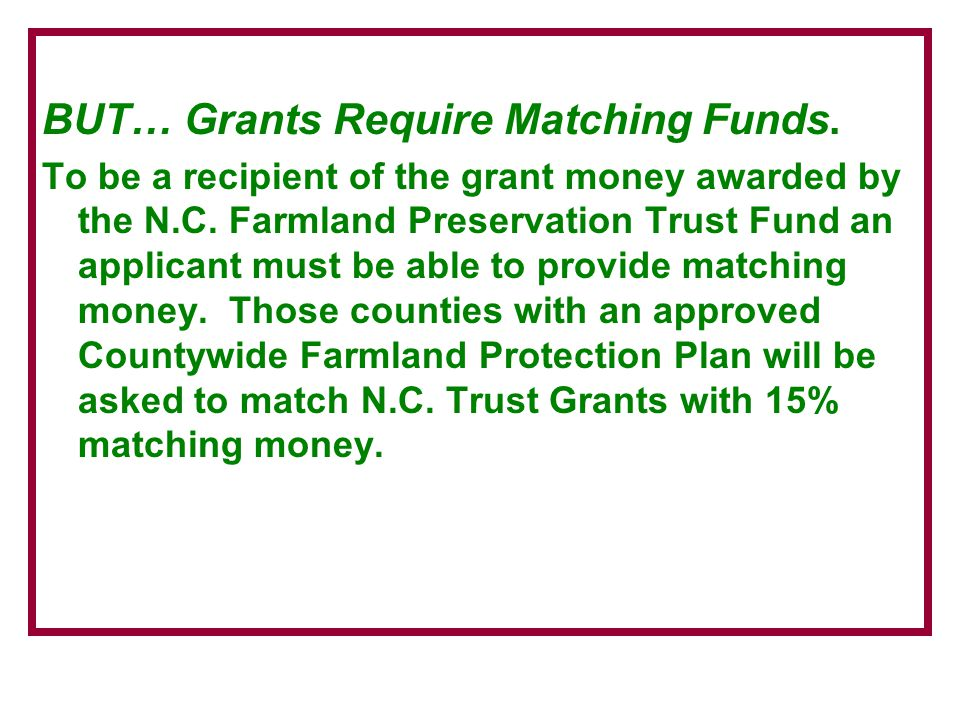 BUT… Grants Require Matching Funds. To be a recipient of the grant money awarded by the N.C.