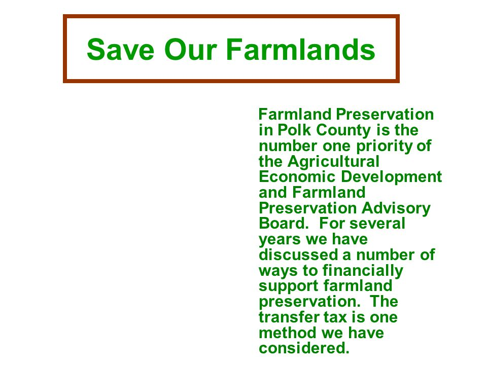Save Our Farmlands Farmland Preservation in Polk County is the number one priority of the Agricultural Economic Development and Farmland Preservation Advisory Board.
