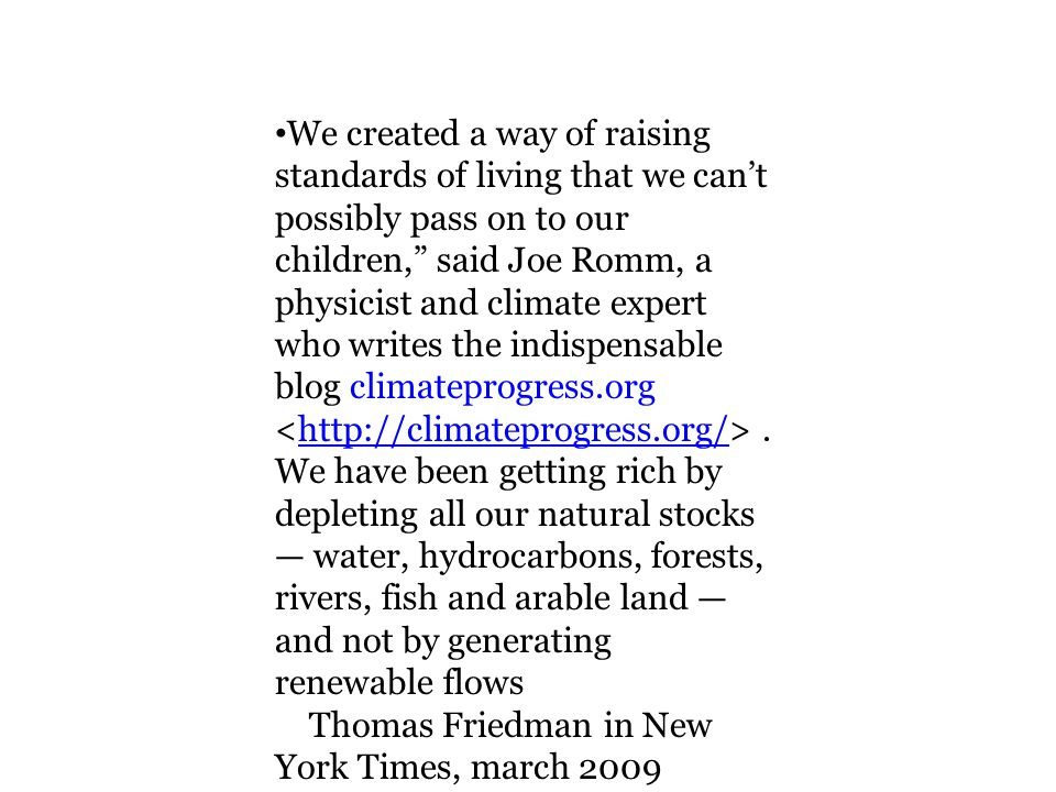 We created a way of raising standards of living that we can't possibly pass on to our children, said Joe Romm, a physicist and climate expert who writes the indispensable blog climateprogress.org.