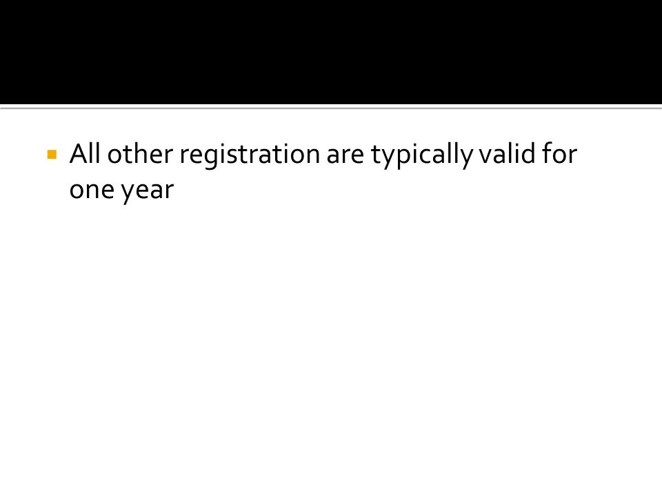  All other registration are typically valid for one year