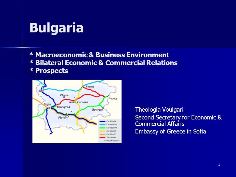 1 Βulgaria * Macroeconomic & Business Environment * Bilateral Economic & Commercial Relations * Prospects Theologia Voulgari Second Secretary for Economic & Commercial Affairs Embassy of Greece in Sofia