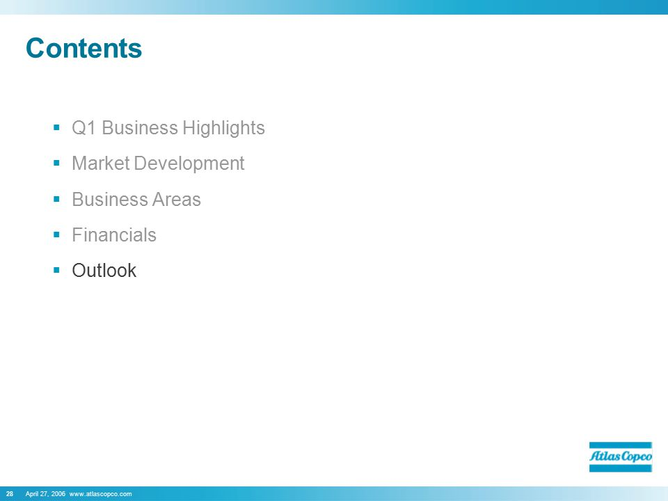 April 27, 2006 www.atlascopco.com28 Contents  Q1 Business Highlights  Market Development  Business Areas  Financials  Outlook