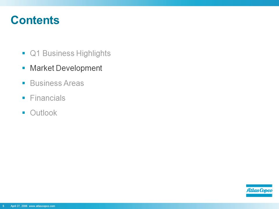 April 27, 2006 www.atlascopco.com5 Contents  Q1 Business Highlights  Market Development  Business Areas  Financials  Outlook