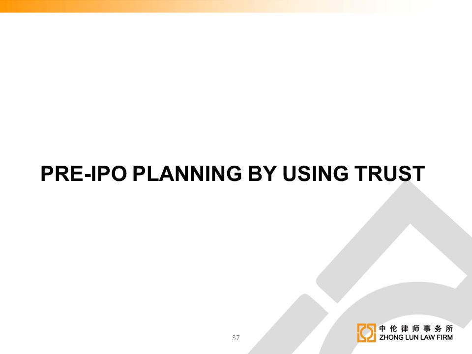 PRE-IPO PLANNING BY USING TRUST 37