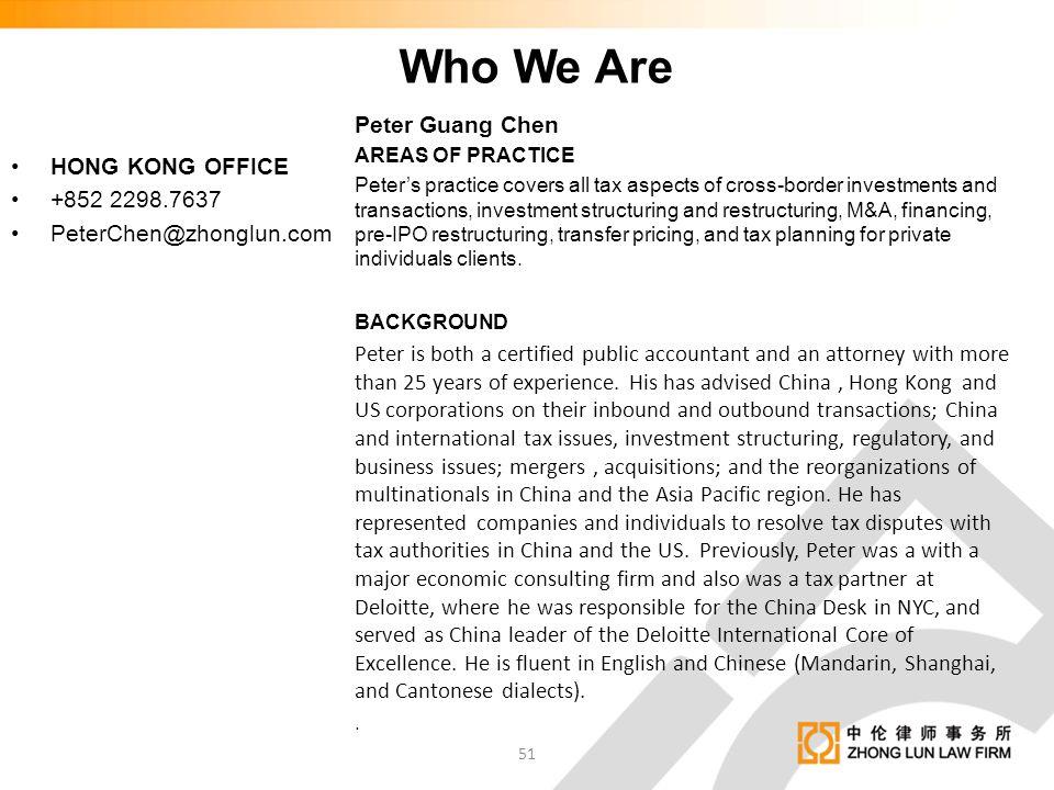 HONG KONG OFFICE +852 2298.7637 PeterChen@zhonglun.com Peter Guang Chen AREAS OF PRACTICE Peter's practice covers all tax aspects of cross-border inve