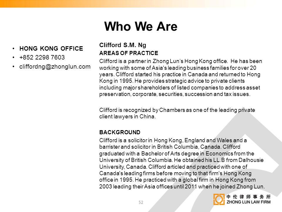 HONG KONG OFFICE +852 2298 7603 cliffordng@zhonglun.com Clifford S.M. Ng AREAS OF PRACTICE Clifford is a partner in Zhong Lun's Hong Kong office. He h