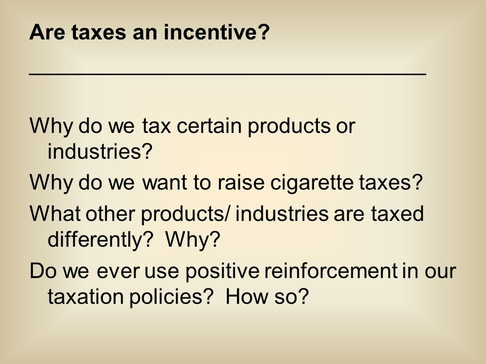 Are taxes an incentive.