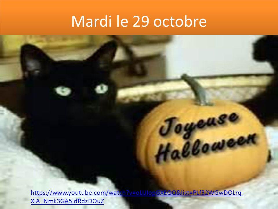 Mardi le 29 octobre https://www.youtube.com/watch?v=oLUIopGXEQQ&list=PLf32WGwDOLrq- XlA_Nmk3GA5jdRdzDOuZ